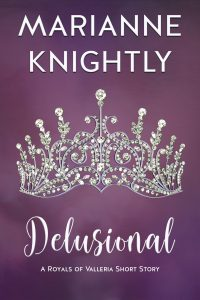 Delusional, A Royals of Valleria Short Story by Marianne Knightly