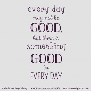 Every Day May Not Be Good But There Is Good In Every Day